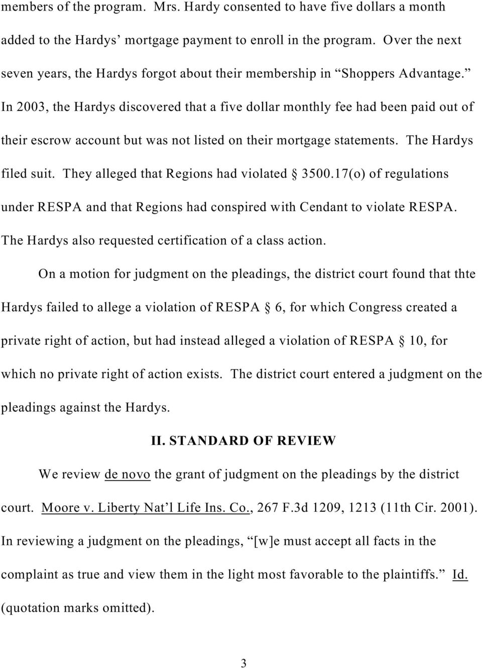 In 2003, the Hardys discovered that a five dollar monthly fee had been paid out of their escrow account but was not listed on their mortgage statements. The Hardys filed suit.