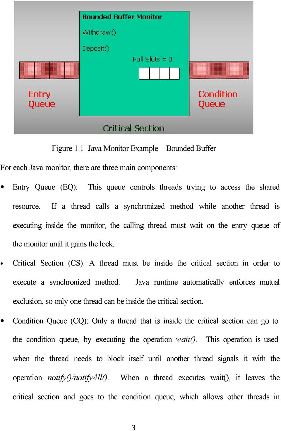 Critical Section (CS): A thread must be inside the critical section in order to execute a synchronized method.