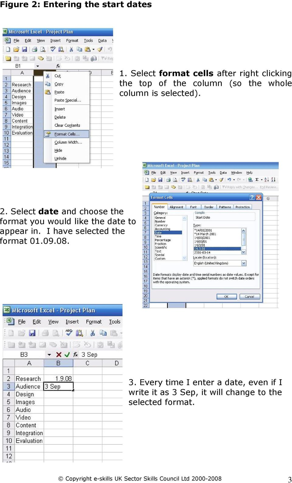 Select date and choose the format you would like the date to appear in. I have selected the format 01.