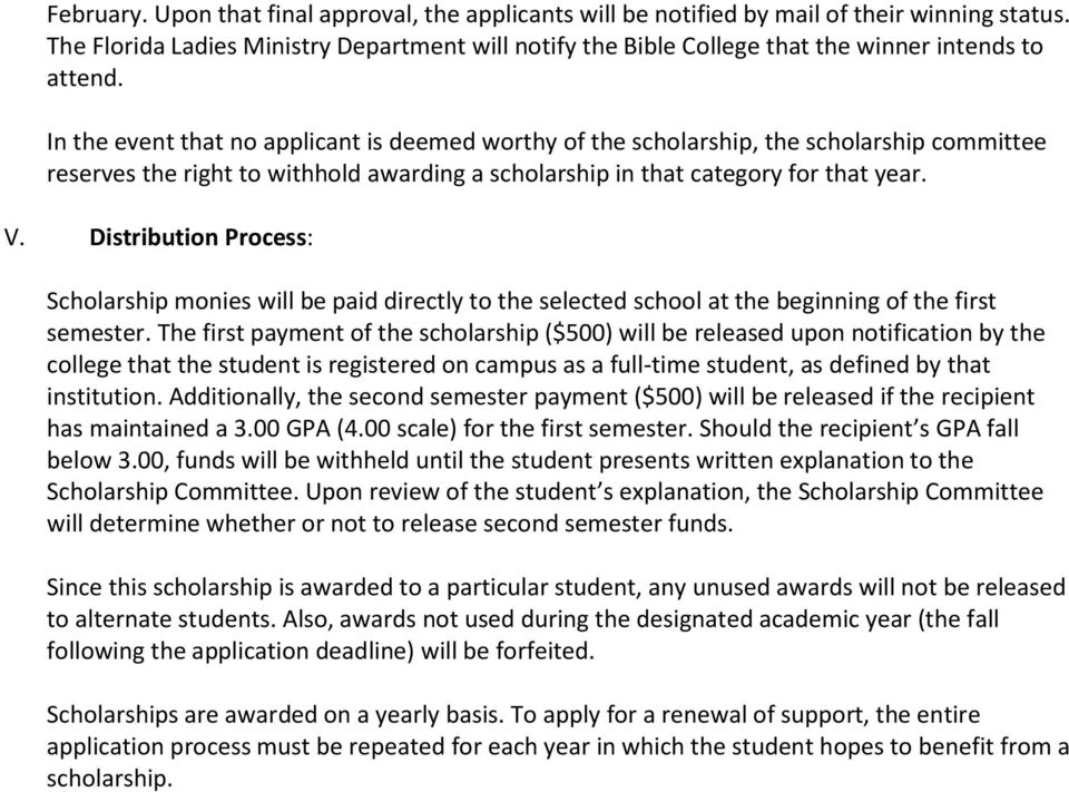 In the event that no applicant is deemed worthy of the scholarship, the scholarship committee reserves the right to withhold awarding a scholarship in that category for that year. V.