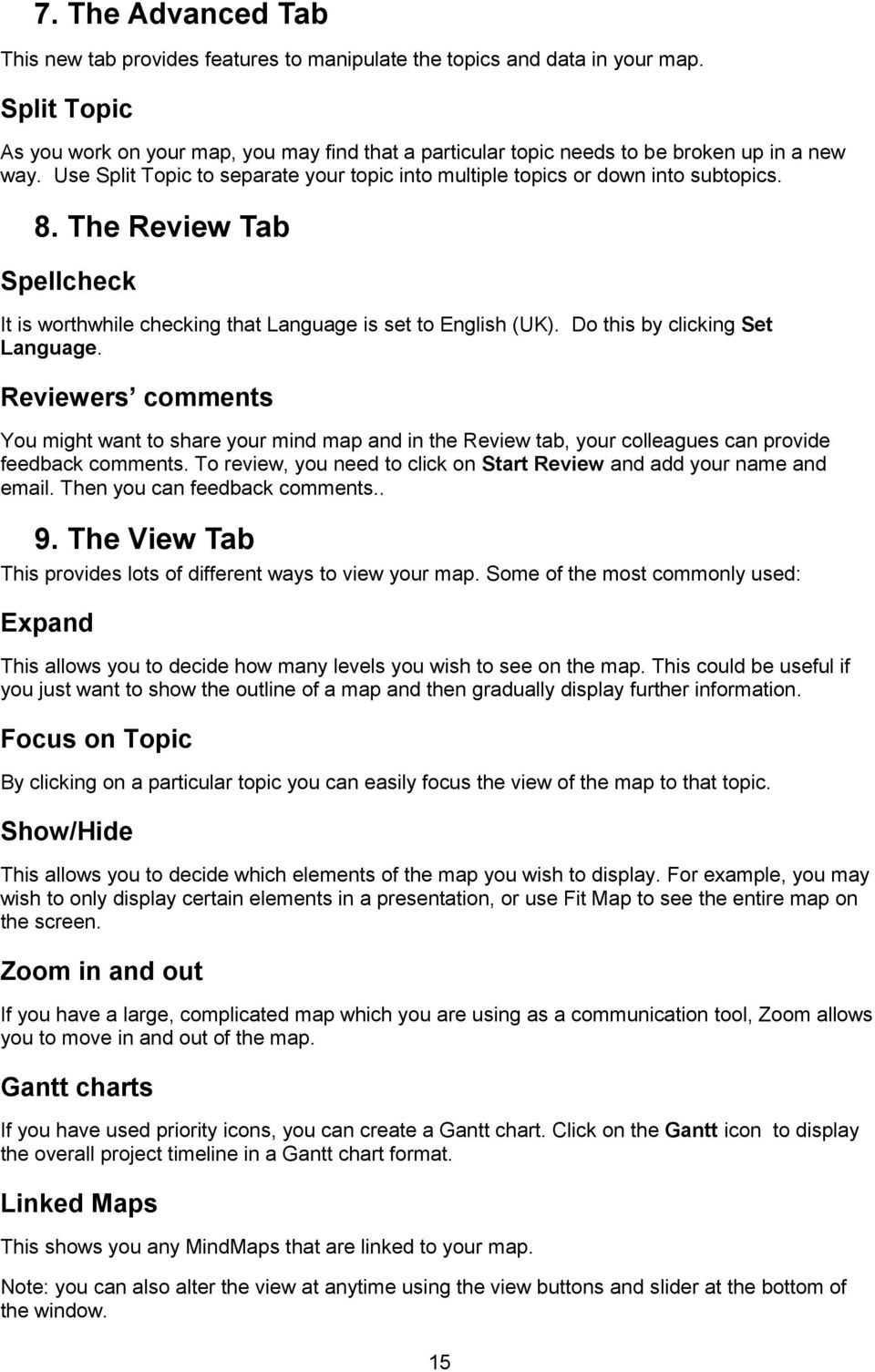 The Review Tab Spellcheck It is worthwhile checking that Language is set to English (UK). Do this by clicking Set Language.