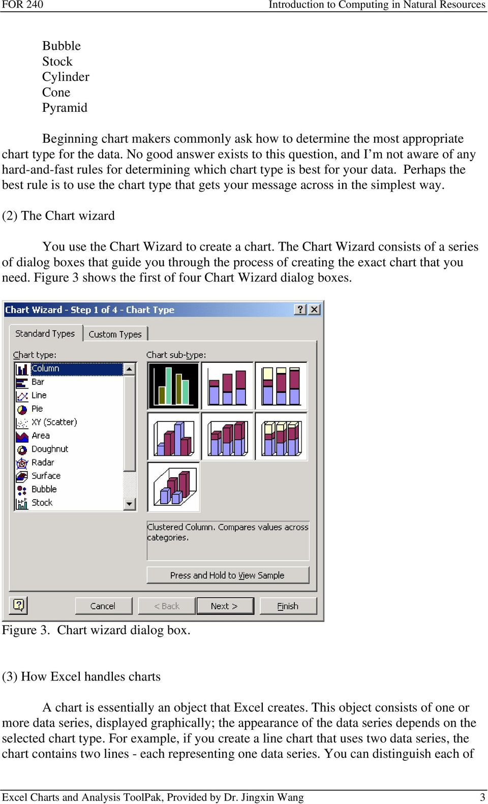 Perhaps the best rule is to use the chart type that gets your message across in the simplest way. (2) The Chart wizard You use the Chart Wizard to create a chart.