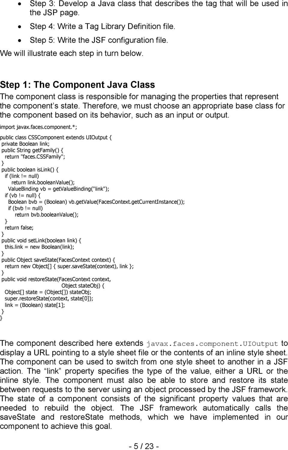 "Therefore, we must choose an appropriate base class for the component based on its behavior, such as an input or output. import javax.faces.component.*; public class CSSComponent extends UIOutput { private Boolean link; public String getfamily() { return ""faces."