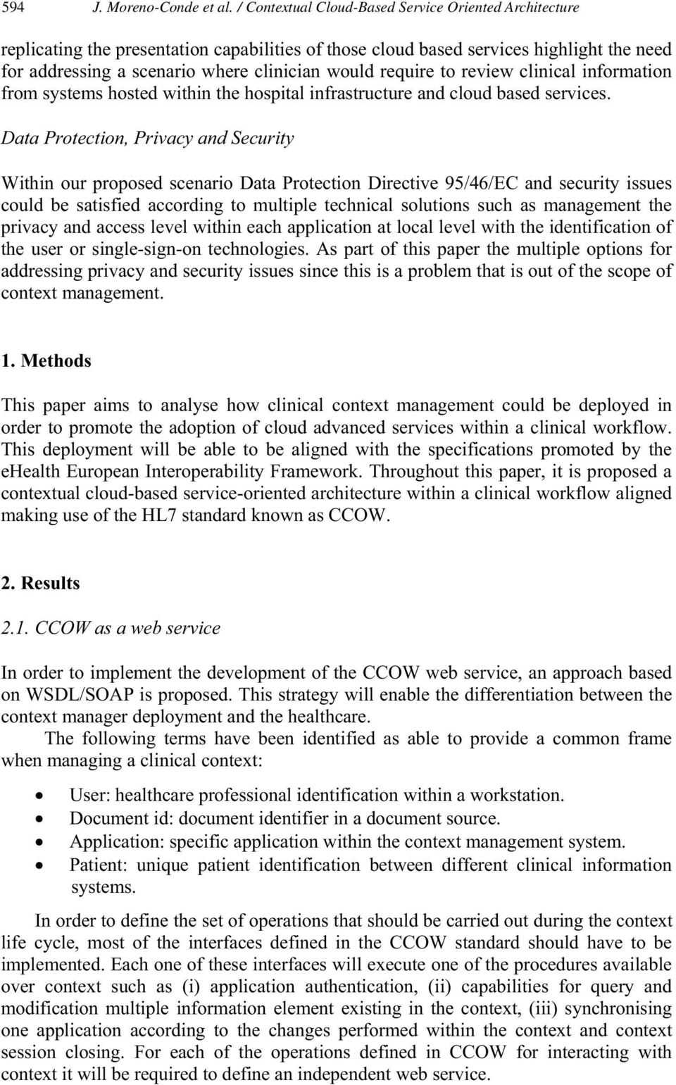 require to review clinical information from systems hosted within the hospital infrastructure and cloud based services.