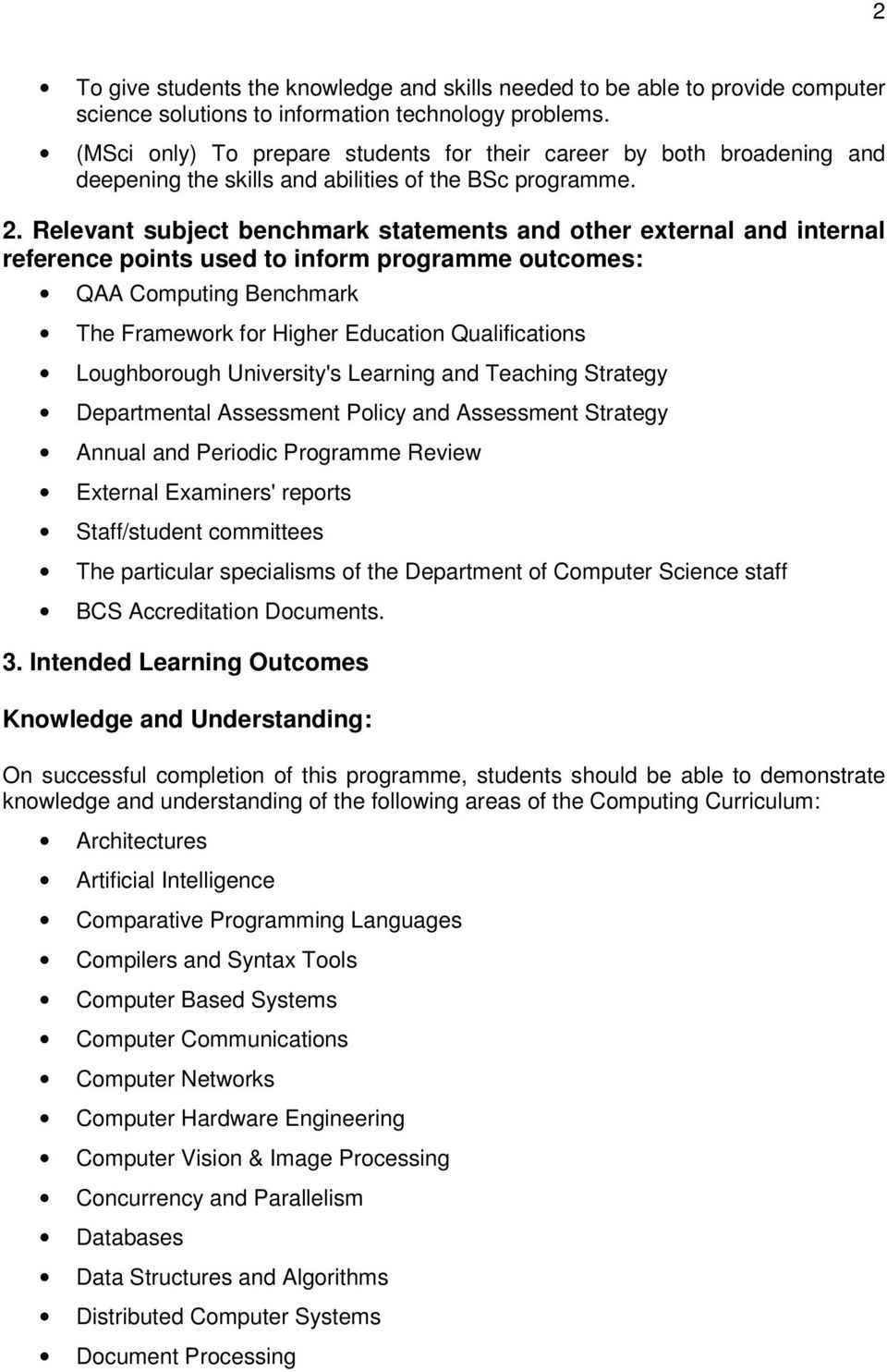 Relevant subject benchmark statements and other external and internal reference points used to inform programme outcomes: QAA Computing Benchmark The Framework for Higher Education Qualifications