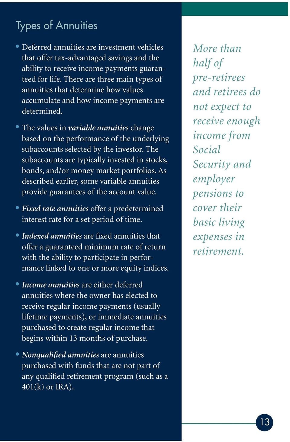 The values in variable annuities change based on the performance of the underlying subaccounts selected by the investor.