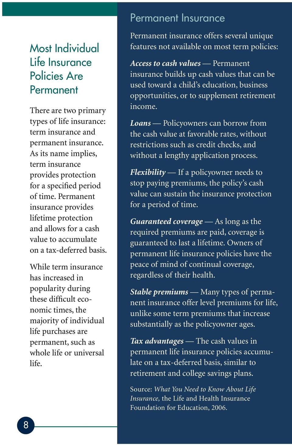 Permanent insurance provides lifetime protection and allows for a cash value to accumulate on a tax-deferred basis.