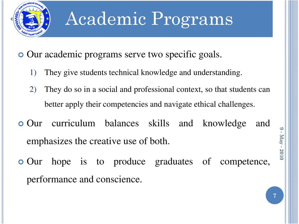 2) They do so in a social and professional context, so that students can better apply their competencies and
