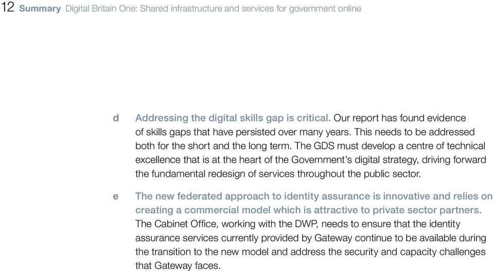 The GDS must develop a centre of technical excellence that is at the heart of the Government s digital strategy, driving forward the fundamental redesign of services throughout the public sector.