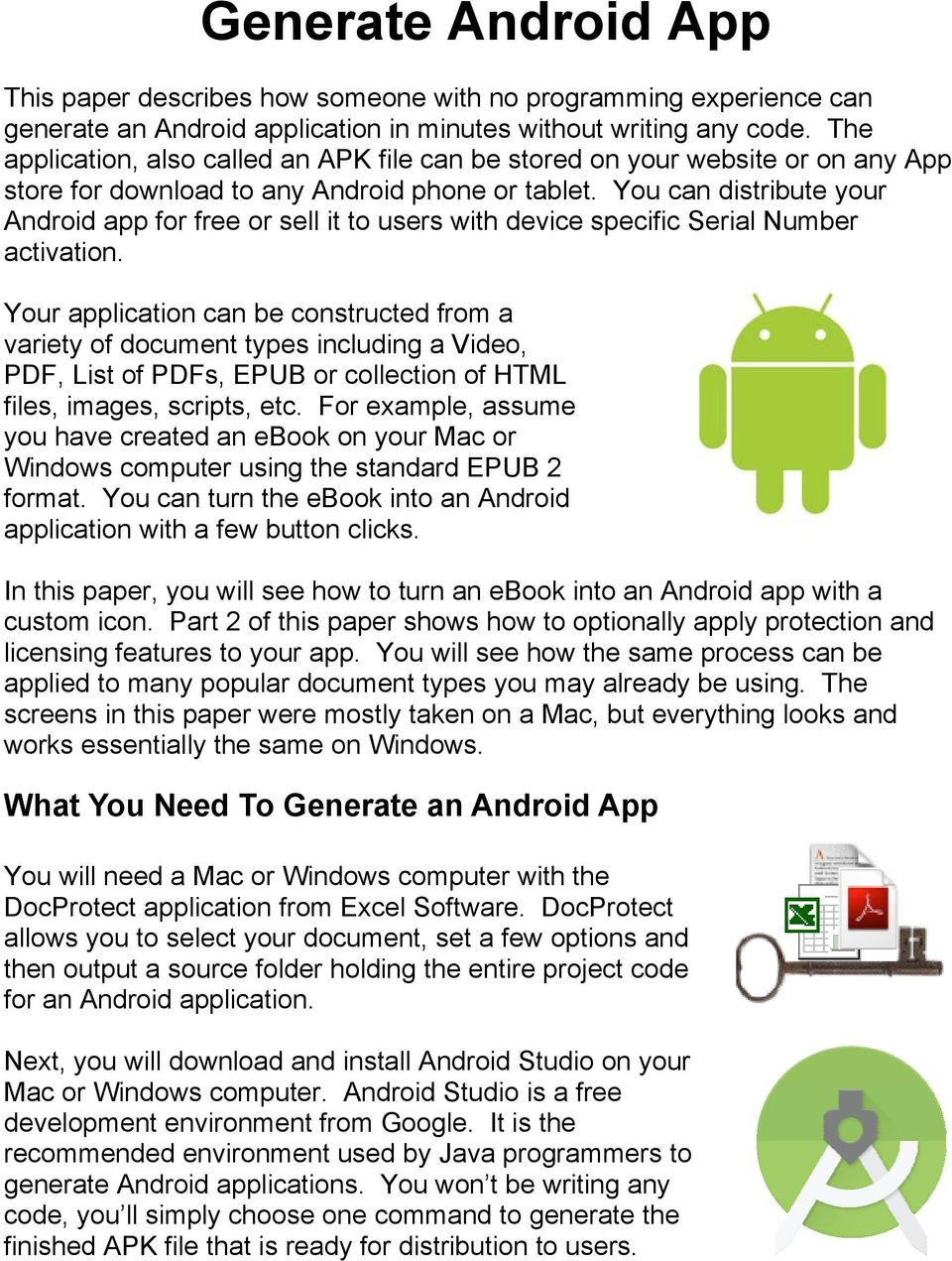 You can distribute your Android app for free or sell it to users with device specific Serial Number activation.