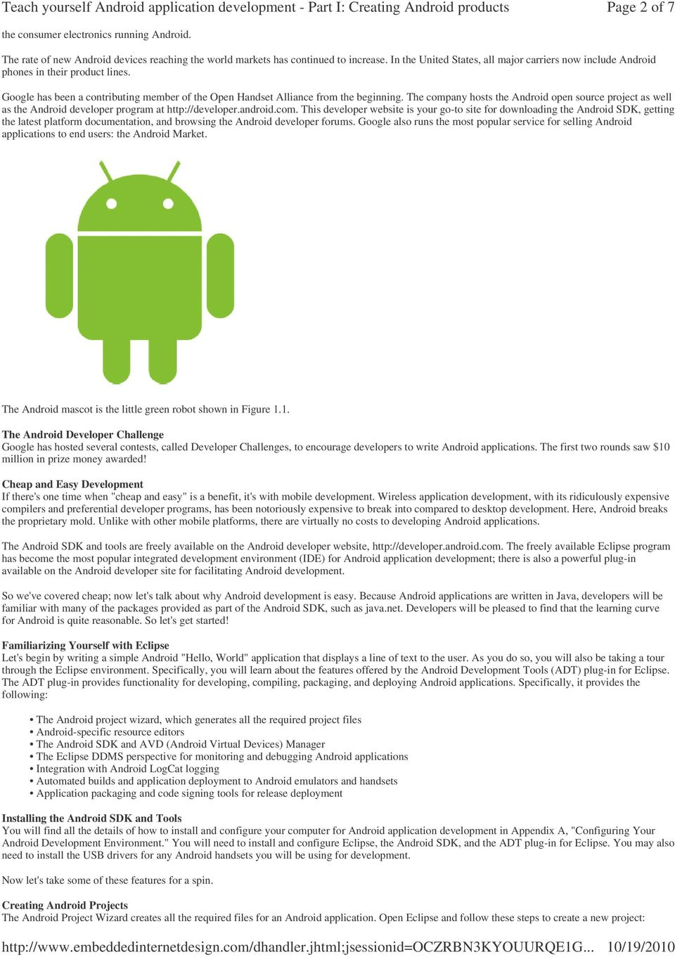 Googe has been a contributing member of the Open Handset Aiance from the beginning. The company hosts the Android open source project as we as the Android deveoper program at http://deveoper.android.