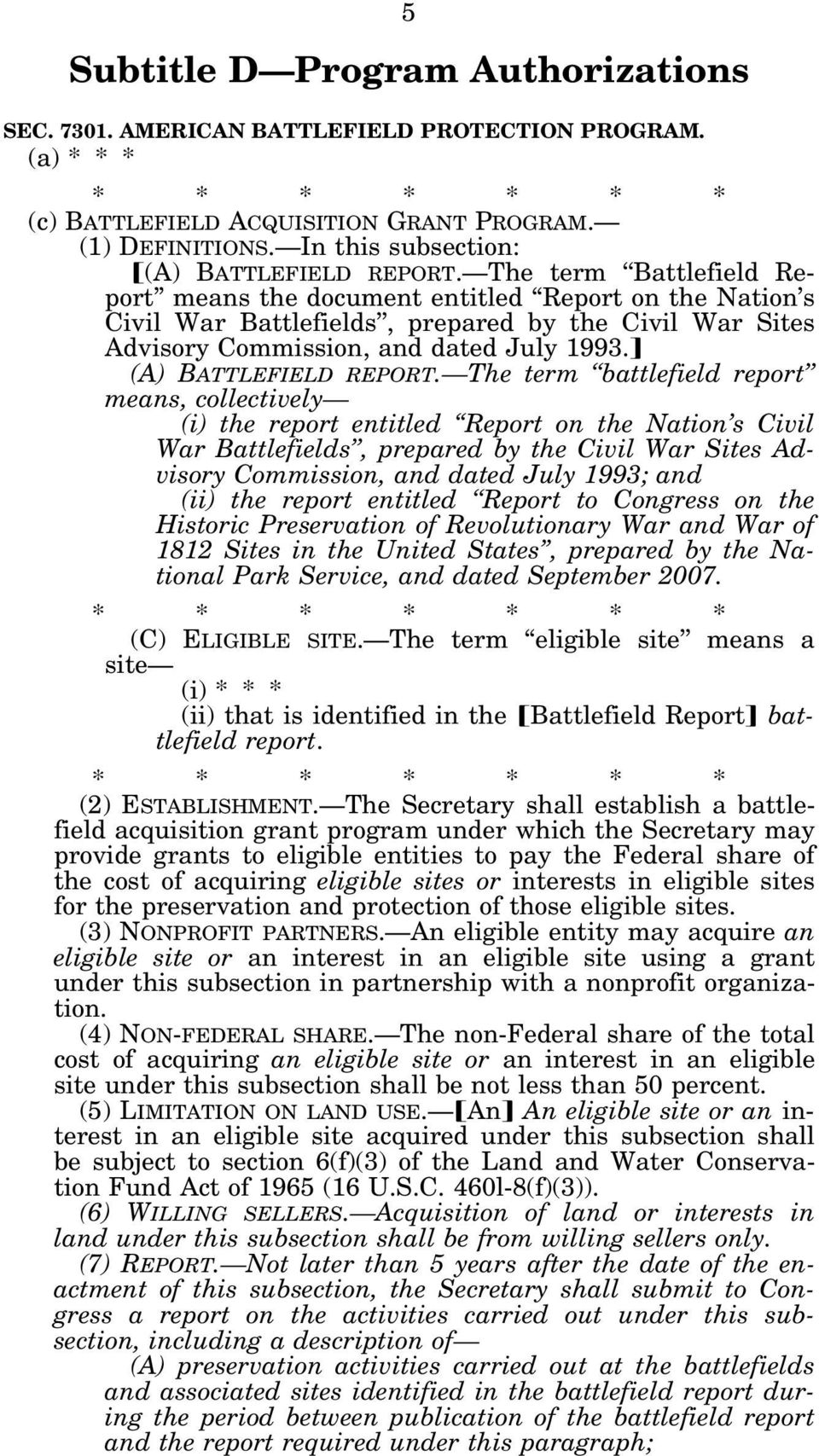 The term Battlefield Report means the document entitled Report on the Nation s Civil War Battlefields, prepared by the Civil War Sites Advisory Commission, and dated July 1993. (A) BATTLEFIELD REPORT.