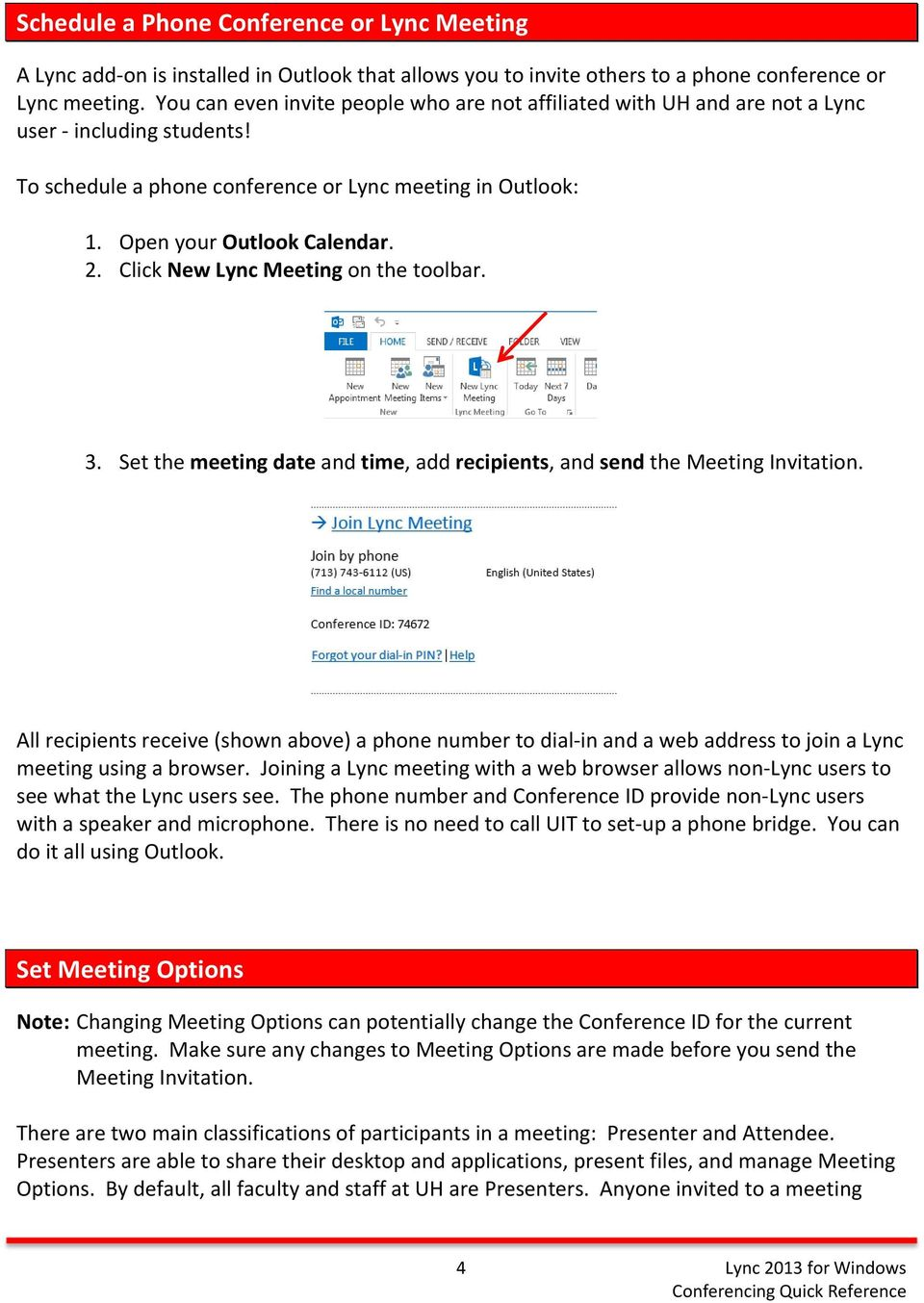 Click New Lync Meeting on the toolbar. 3. Set the meeting date and time, add recipients, and send the Meeting Invitation.
