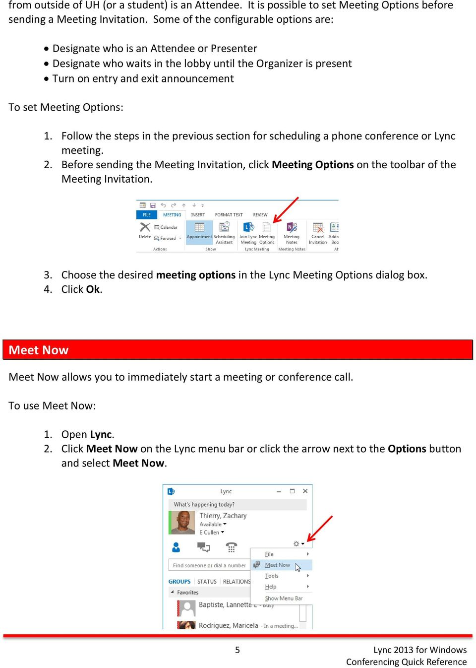 Options: 1. Follow the steps in the previous section for scheduling a phone conference or Lync meeting. 2.