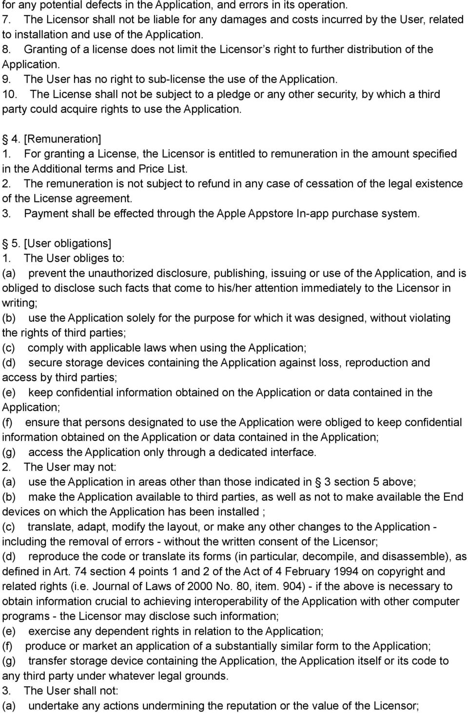 Granting of a license does not limit the Licensor s right to further distribution of the Application. 9. The User has no right to sub-license the use of the Application. 10.
