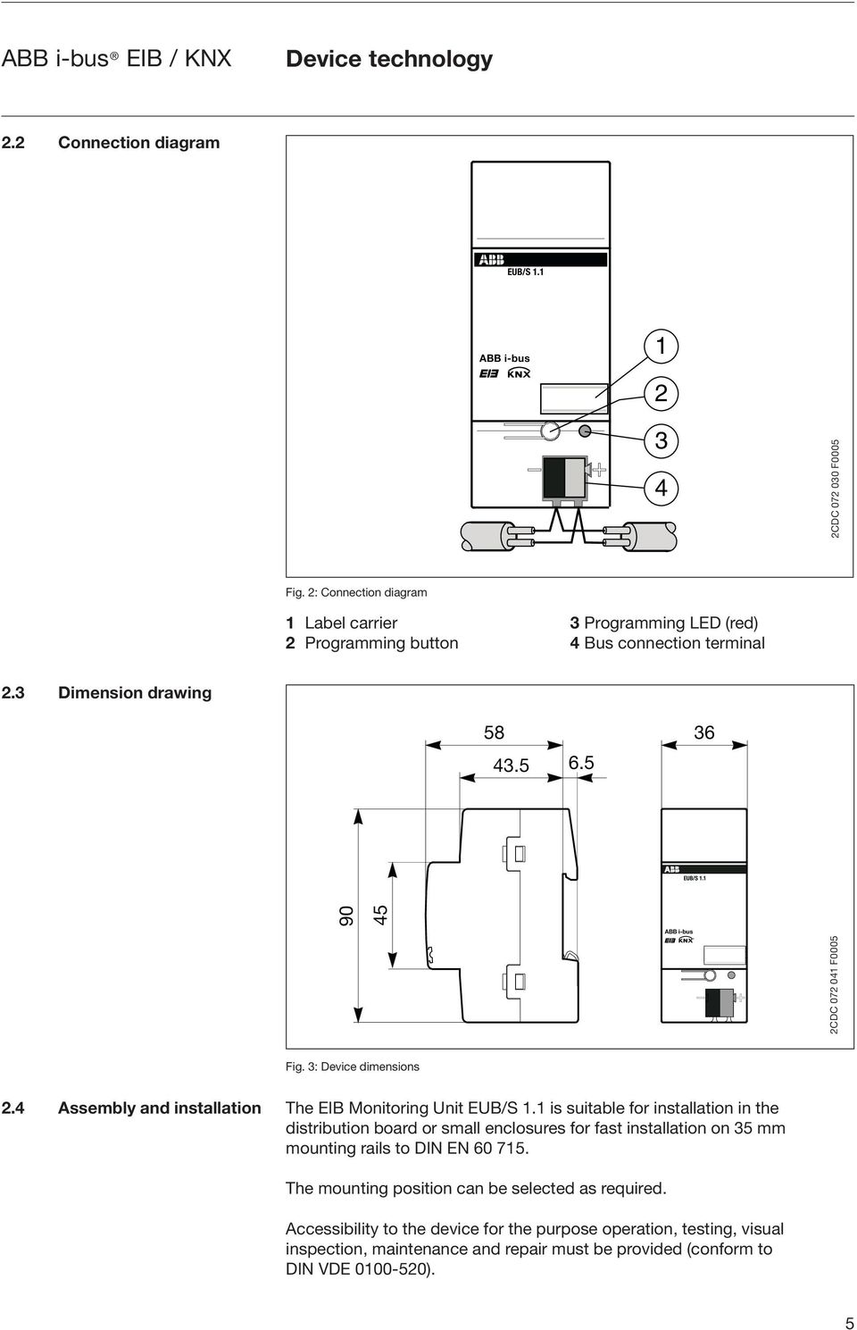 1 2CDC 072 041 F0005 2CDC 072 030 F0005 Fig. 3: Device dimensions 2.4 Assembly and installation The EIB Monitoring Unit EUB/S 1.
