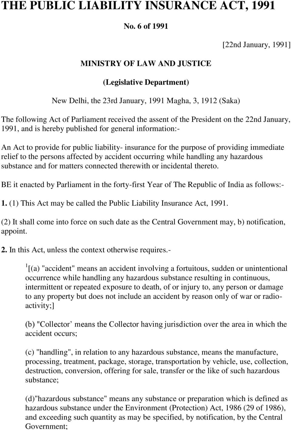 President on the 22nd January, 1991, and is hereby published for general information:- An Act to provide for public liability- insurance for the purpose of providing immediate relief to the persons