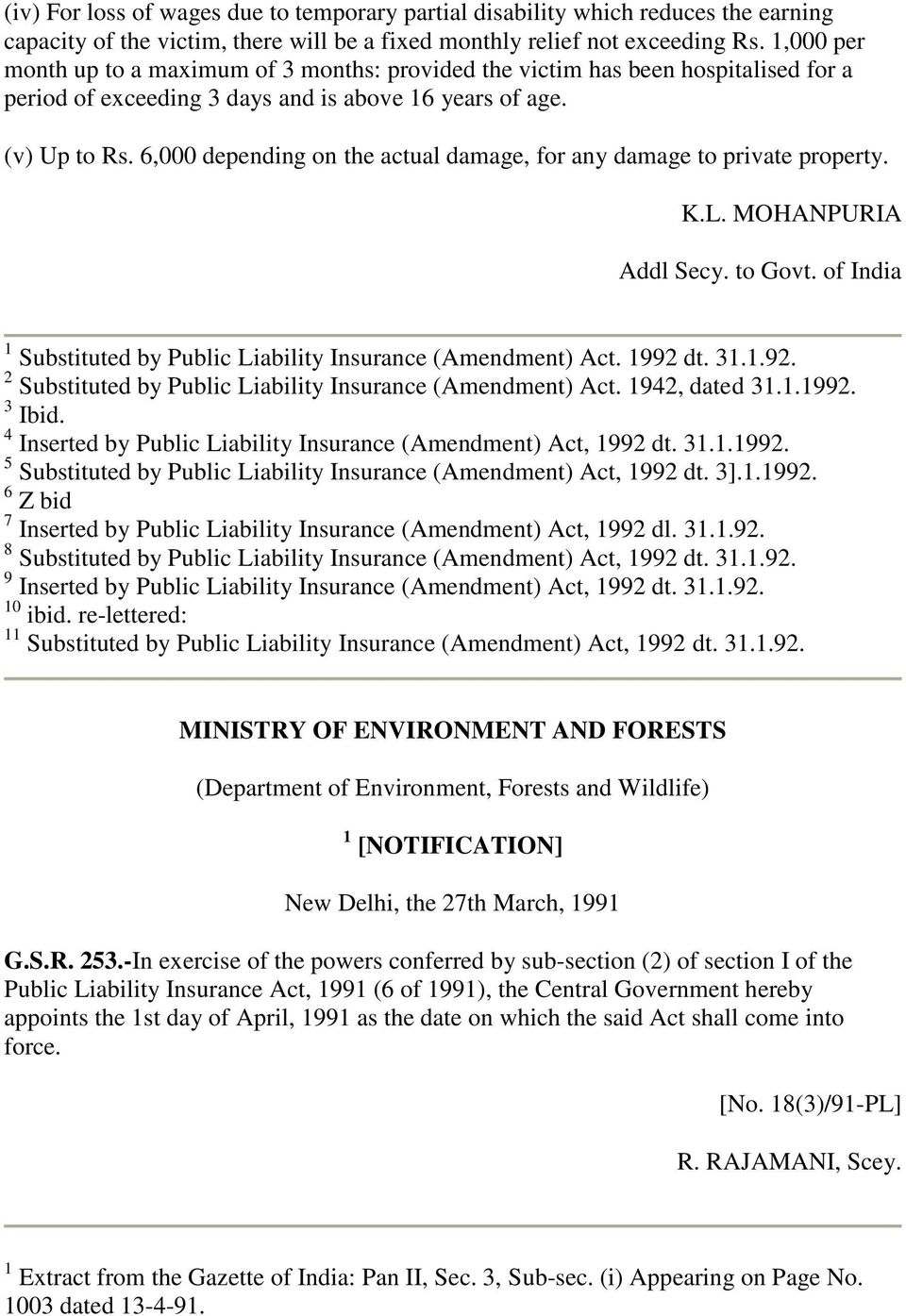 6,000 depending on the actual damage, for any damage to private property. K.L. MOHANPURIA Addl Secy. to Govt. of India 1 Substituted by Public Liability Insurance (Amendment) Act. 1992