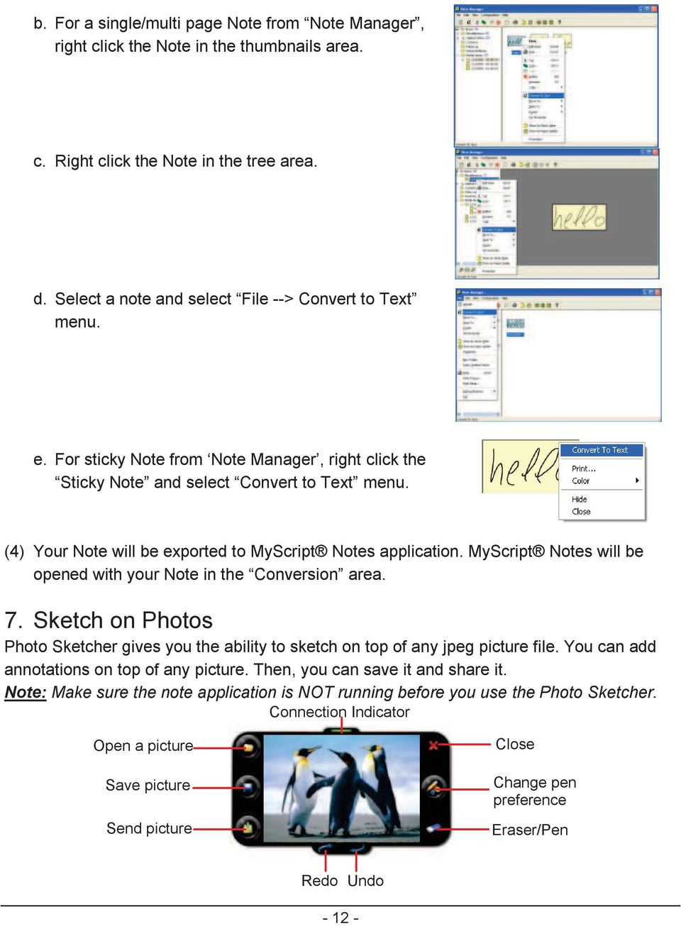 MyScript Notes will be opened with your Note in the Conversion area. 7. Sketch on Photos Photo Sketcher gives you the ability to sketch on top of any jpeg picture file.