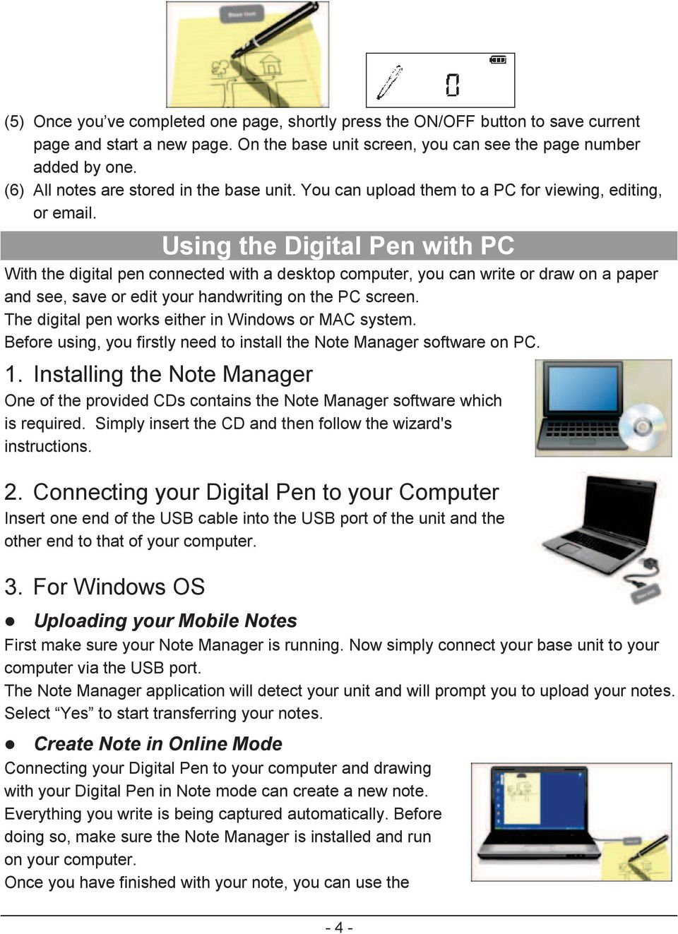 Using the Digital Pen with PC With the digital pen connected with a desktop computer, you can write or draw on a paper and see, save or edit your handwriting on the PC screen.