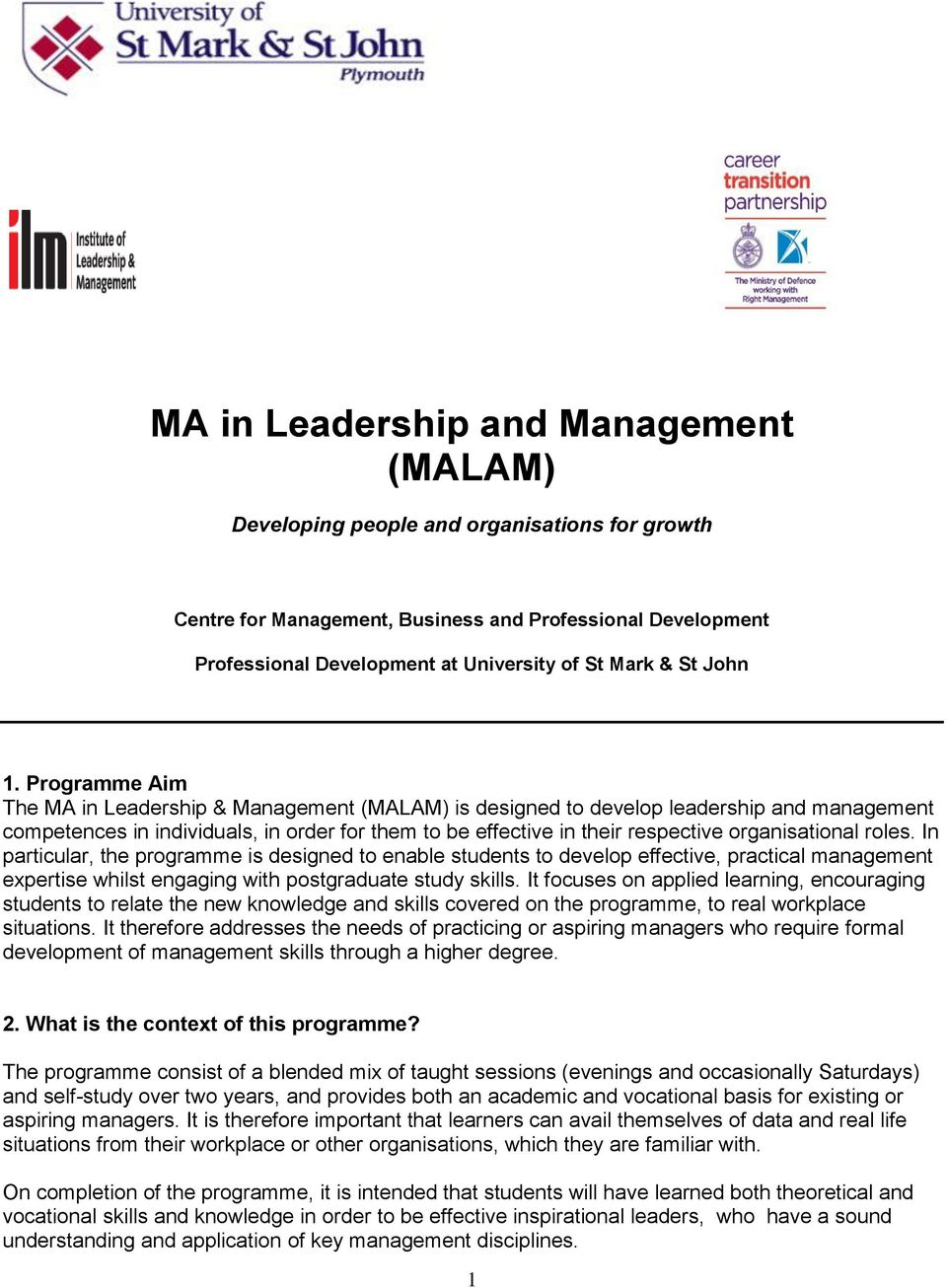 Programme Aim The MA in Leadership & Management (MALAM) is designed to develop leadership and management competences in individuals, in order for them to be effective in their respective