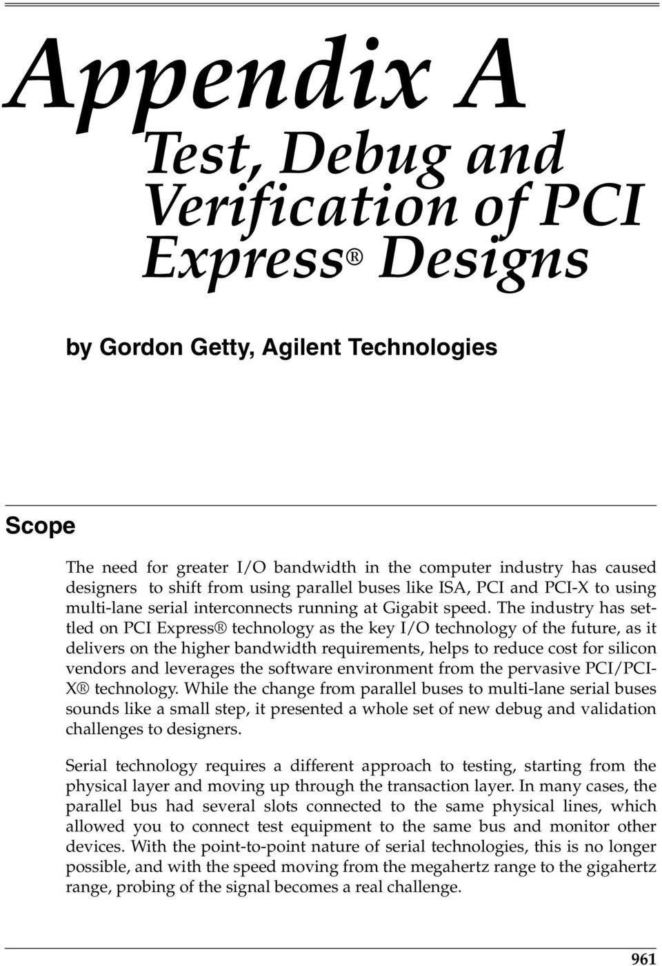 The industry has settled on PCI Express technology as the key I/O technology of the future, as it delivers on the higher bandwidth requirements, helps to reduce cost for silicon vendors and leverages