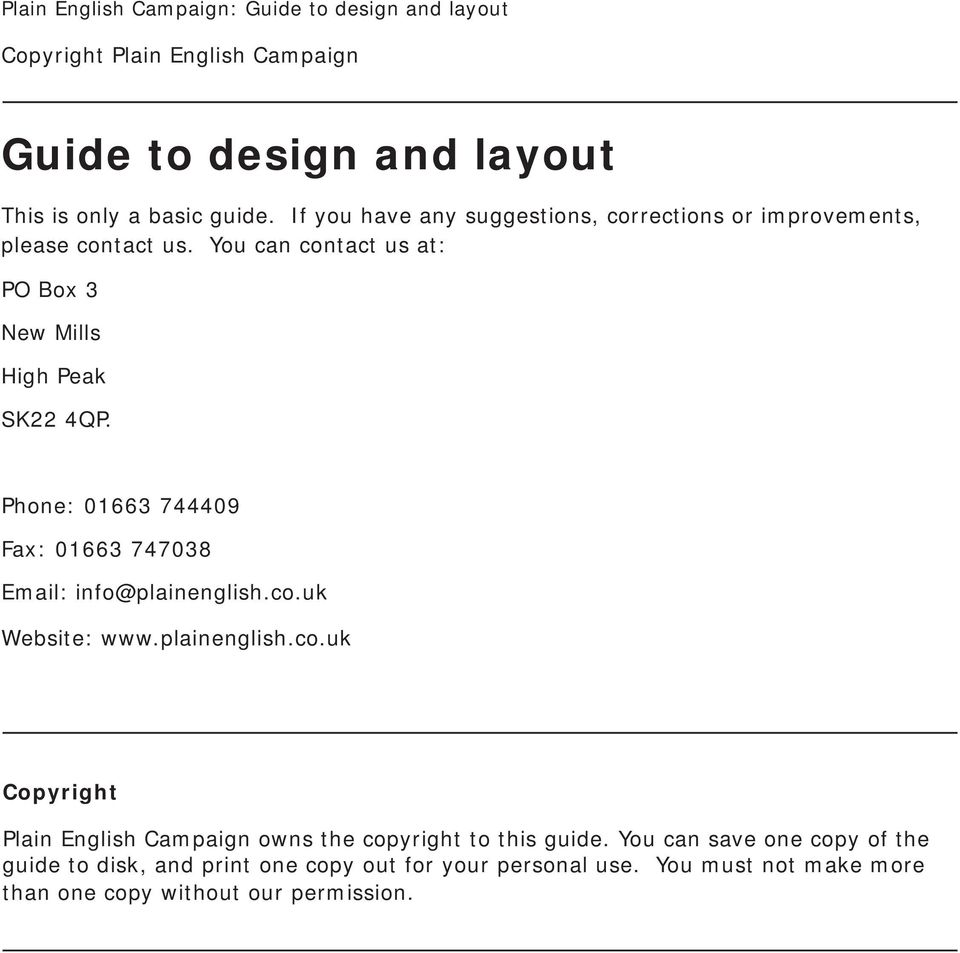 Phone: 01663 744409 Fax: 01663 747038 Email: info@plainenglish.co.uk Website: www.plainenglish.co.uk Copyright Plain English Campaign owns the copyright to this guide.