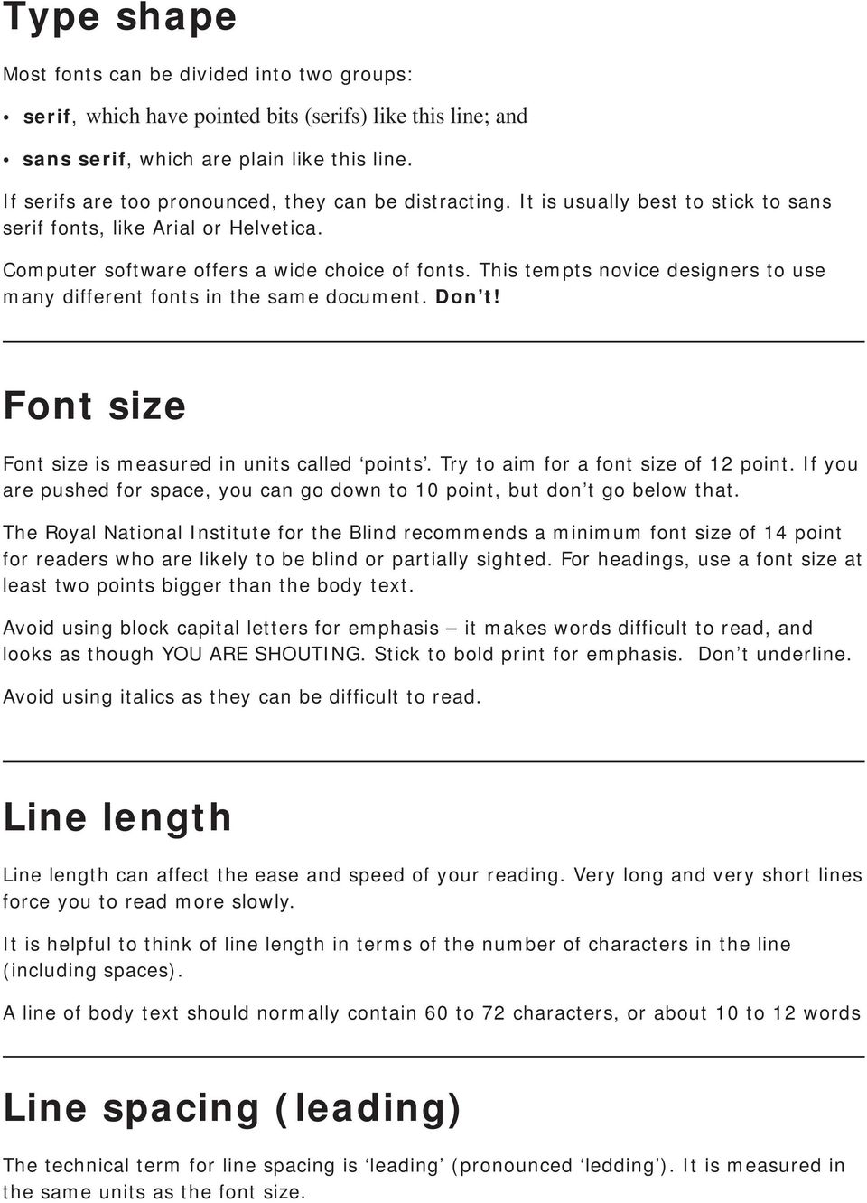 This tempts novice designers to use many different fonts in the same document. Don t! Font size Font size is measured in units called points. Try to aim for a font size of 12 point.