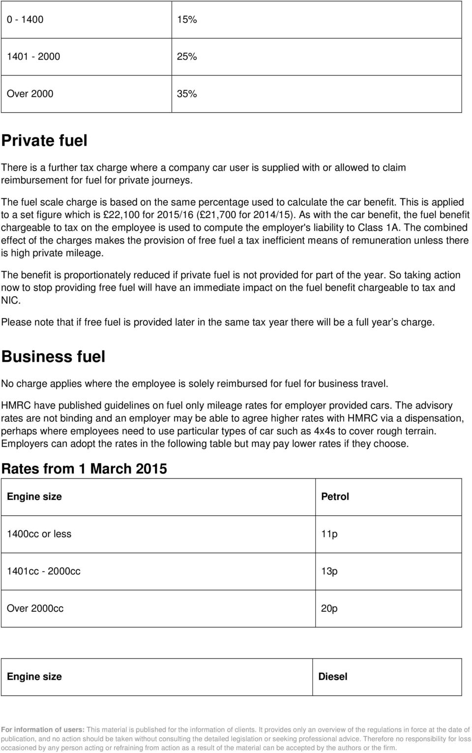 As with the car benefit, the fuel benefit chargeable to tax on the employee is used to compute the employer's liability to Class 1A.