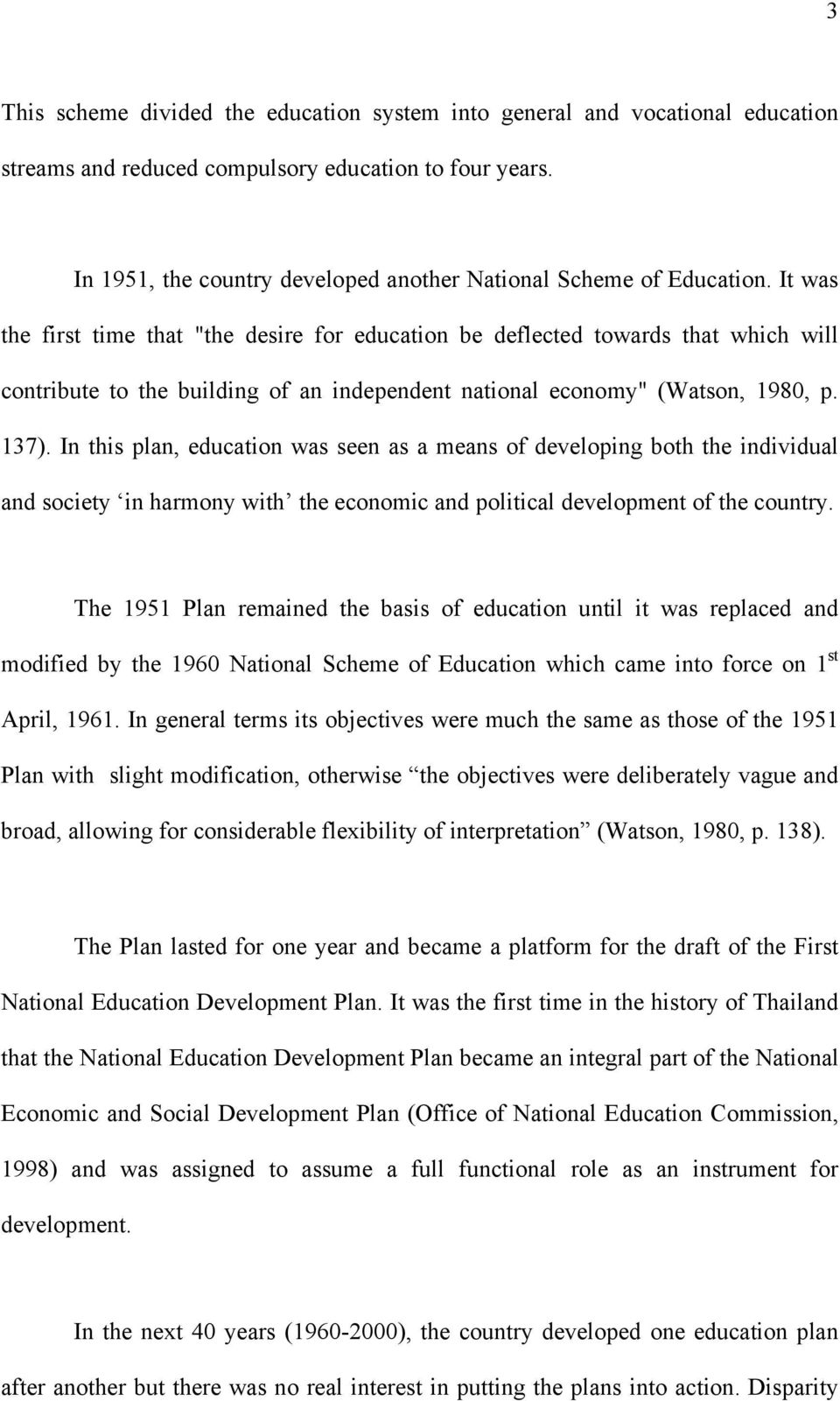 "It was the first time that ""the desire for education be deflected towards that which will contribute to the building of an independent national economy"" (Watson, 1980, p. 137)."