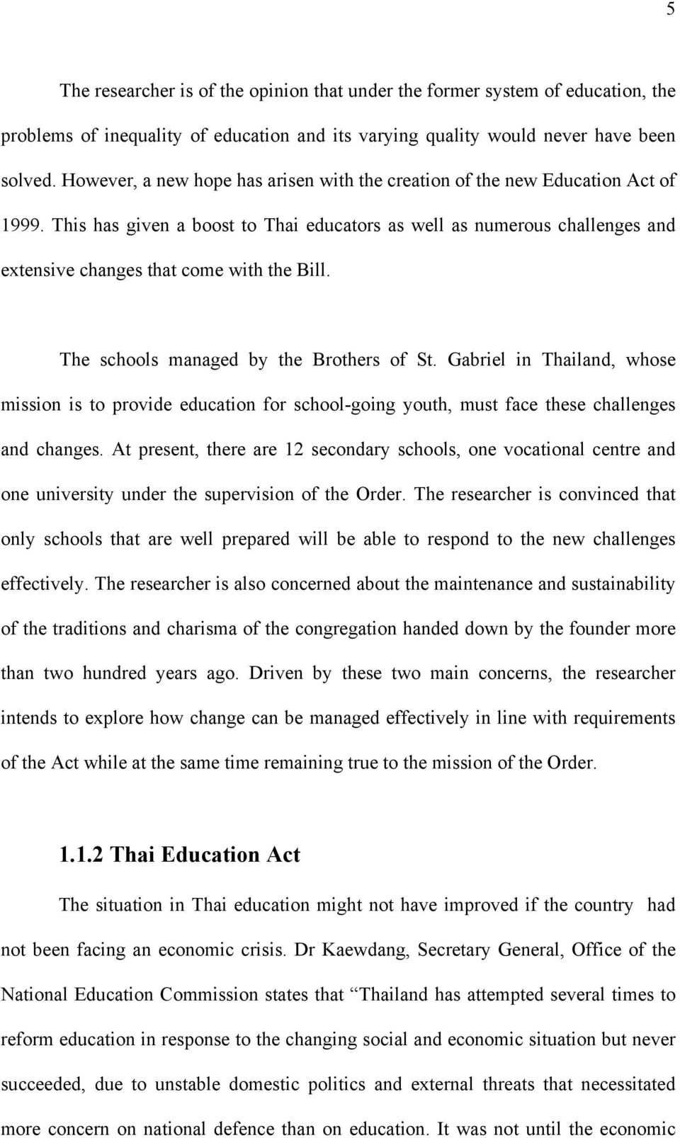 This has given a boost to Thai educators as well as numerous challenges and extensive changes that come with the Bill. The schools managed by the Brothers of St.