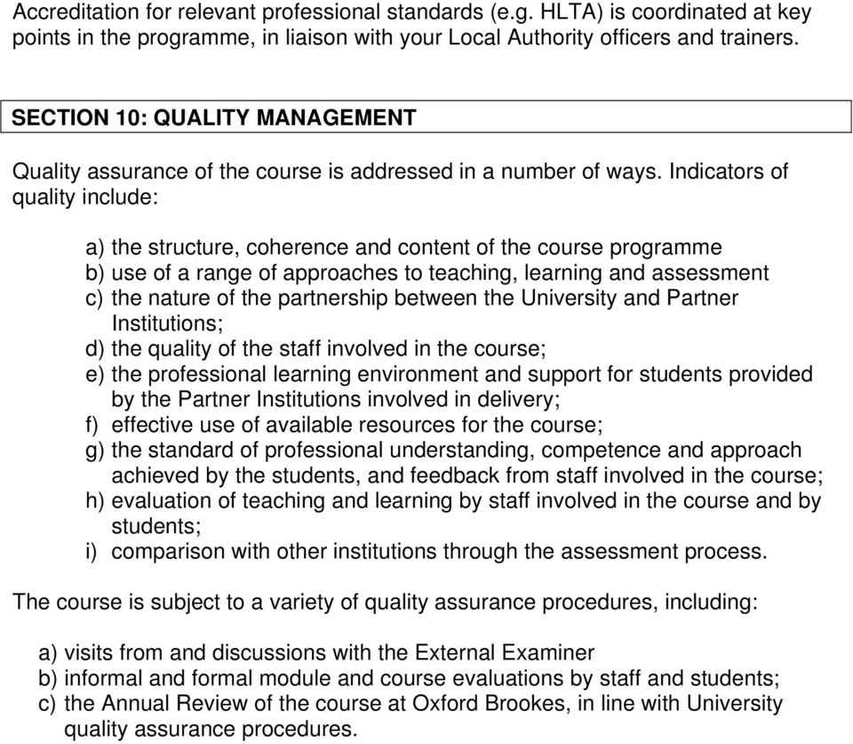 Indicators of quality include: a) the structure, coherence and content of the course programme b) use of a range of approaches to teaching, learning and assessment c) the nature of the partnership
