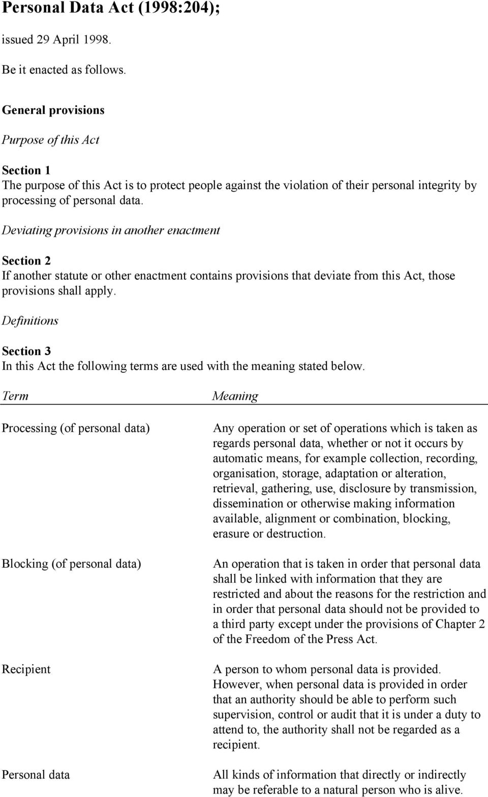 Deviating provisions in another enactment Section 2 If another statute or other enactment contains provisions that deviate from this Act, those provisions shall apply.