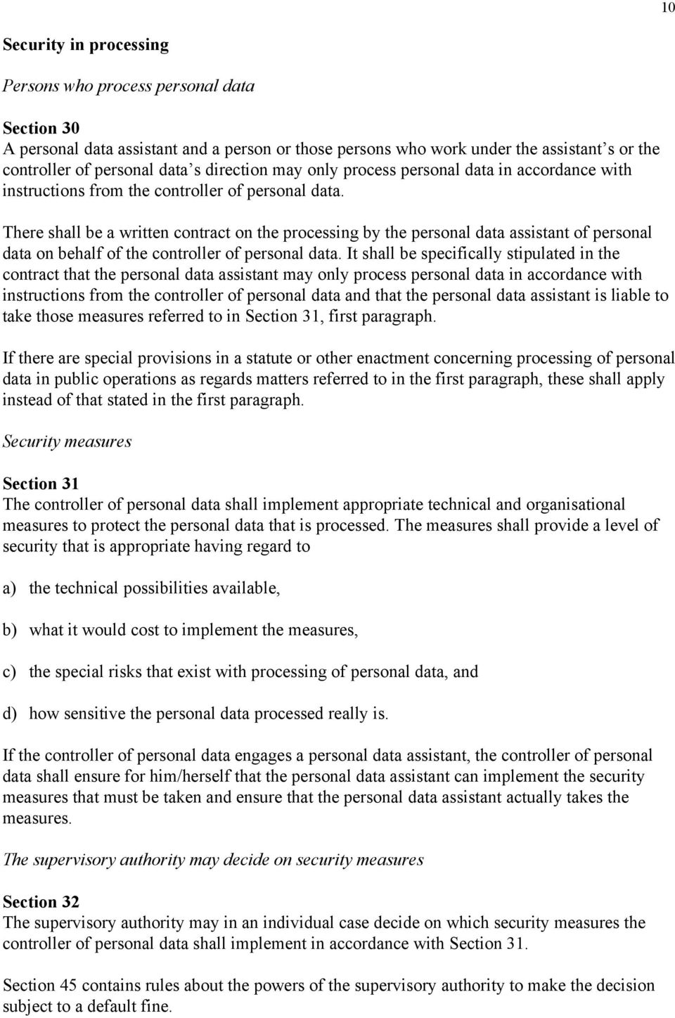 There shall be a written contract on the processing by the personal data assistant of personal data on behalf of the controller of personal data.