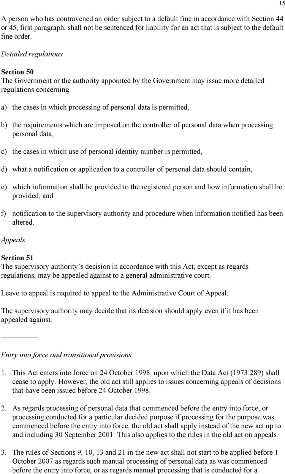 Detailed regulations Section 50 The Government or the authority appointed by the Government may issue more detailed regulations concerning a) the cases in which processing of personal data is