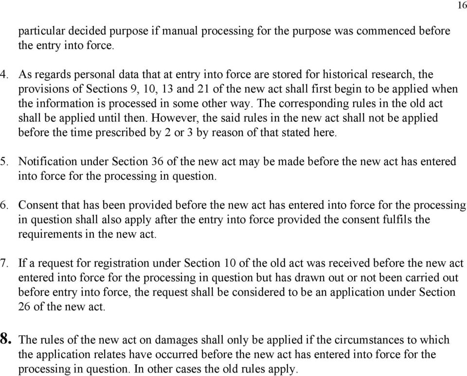 is processed in some other way. The corresponding rules in the old act shall be applied until then.