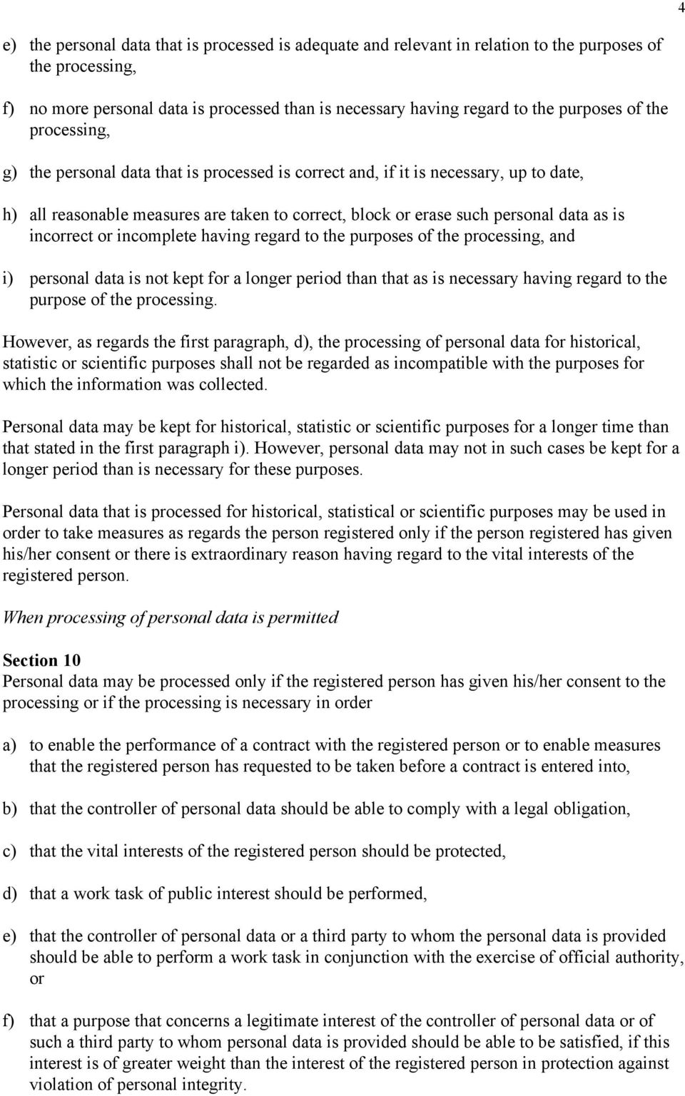 incorrect or incomplete having regard to the purposes of the processing, and i) personal data is not kept for a longer period than that as is necessary having regard to the purpose of the processing.