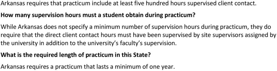 While Arkansas does not specify a minimum number of supervision hours during practicum, they do require that the direct client contact