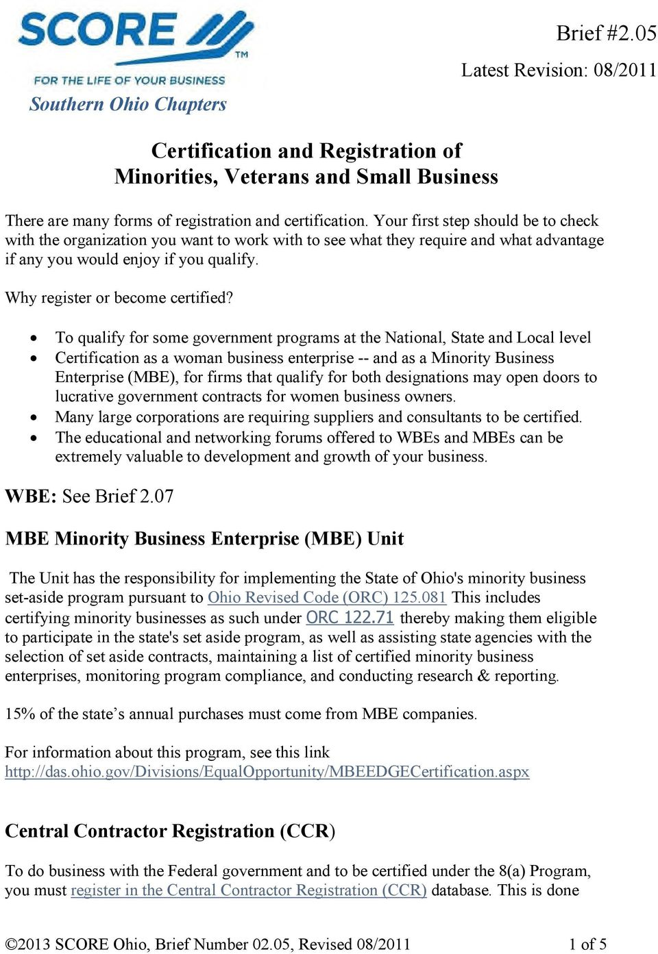 To qualify for some government programs at the National, State and Local level Certification as a woman business enterprise -- and as a Minority Business Enterprise (MBE), for firms that qualify for