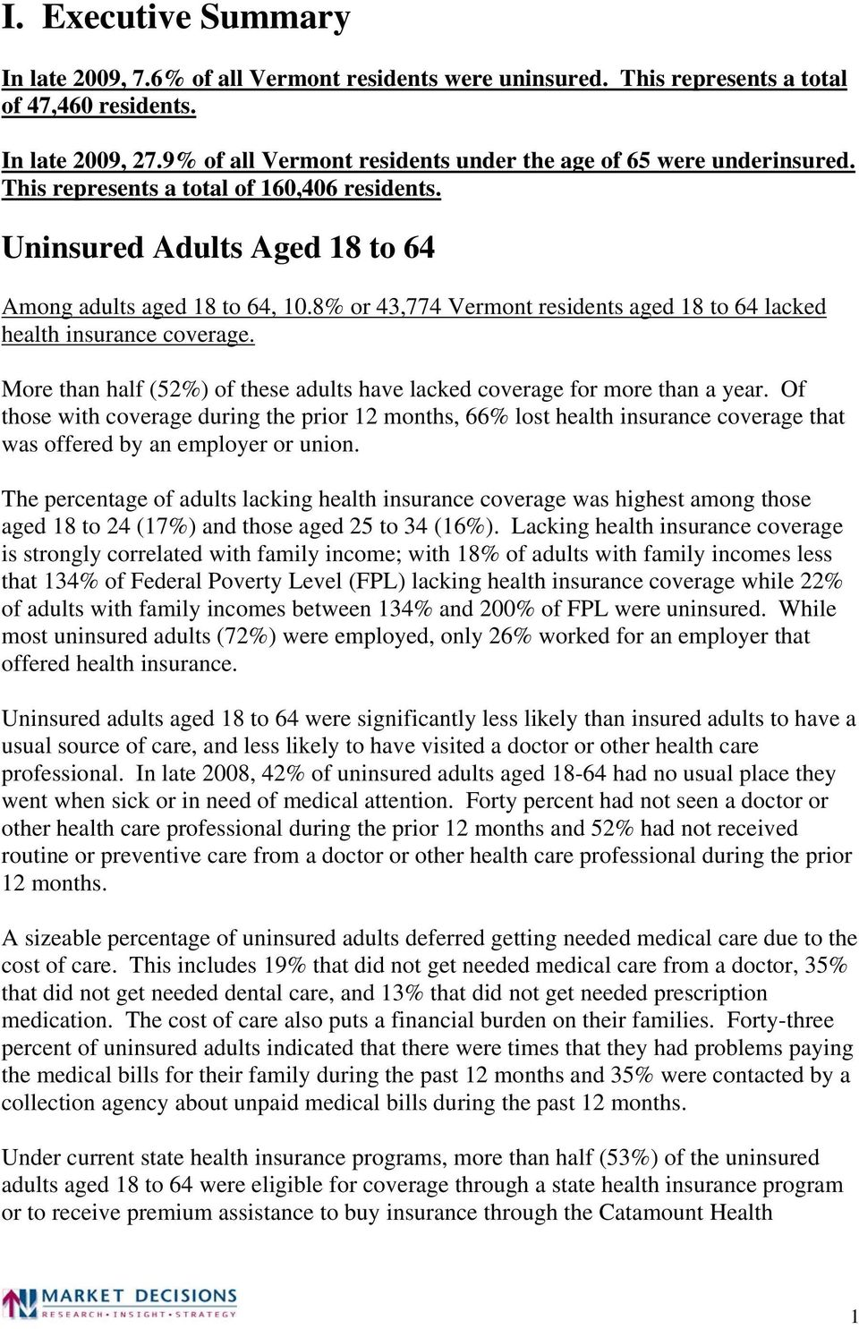 8% or 43,774 Vermont residents aged 18 to 64 lacked health insurance coverage. More than half (52%) of these adults have lacked coverage for more than a year.