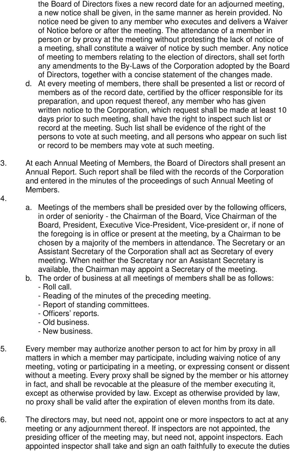 The attendance of a member in person or by proxy at the meeting without protesting the lack of notice of a meeting, shall constitute a waiver of notice by such member.