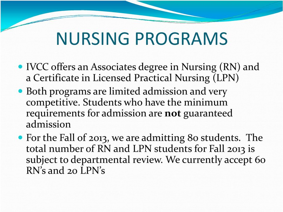 Students who have the minimum requirements for admission are not guaranteed admission i For the Fall of 2013,