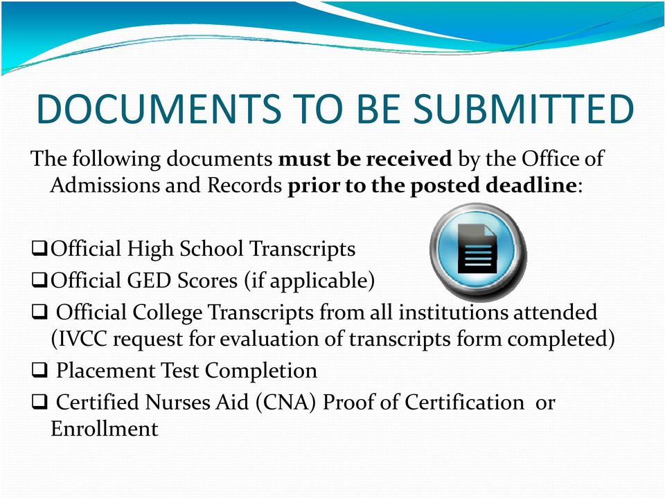 applicable) Official College Transcripts from all institutions attended (IVCC request for evaluation of