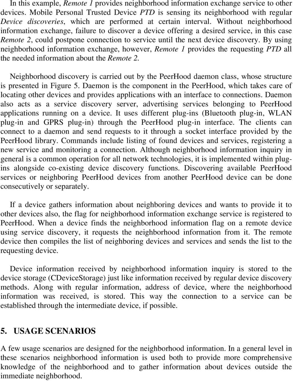 Without neighborhood information exchange, failure to discover a device offering a desired service, in this case Remote 2, could postpone connection to service until the next device discovery.