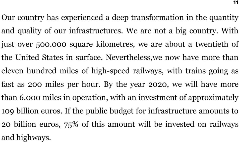 Nevertheless,we now have more than eleven hundred miles of high-speed railways, with trains going as fast as 200 miles per hour.