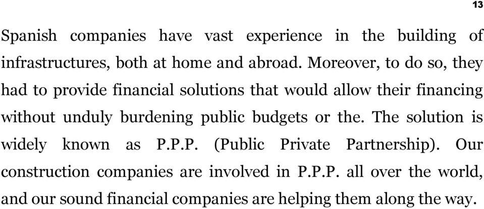 burdening public budgets or the. The solution is widely known as P.P.P. (Public Private Partnership).