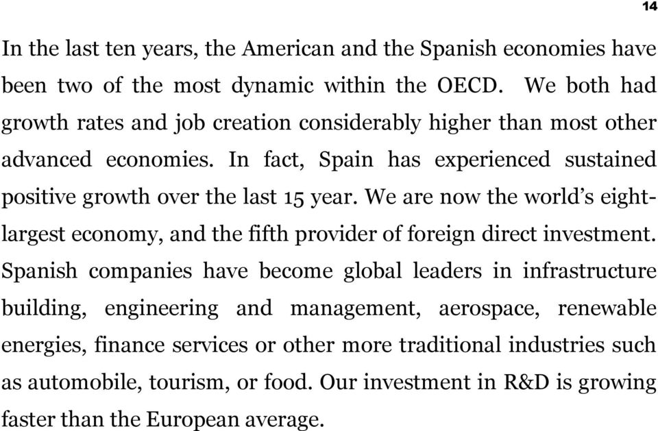 In fact, Spain has experienced sustained positive growth over the last 15 year.