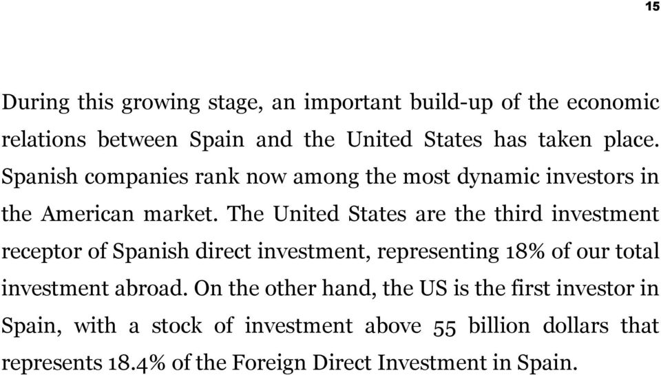 The United States are the third investment receptor of Spanish direct investment, representing 18% of our total investment abroad.