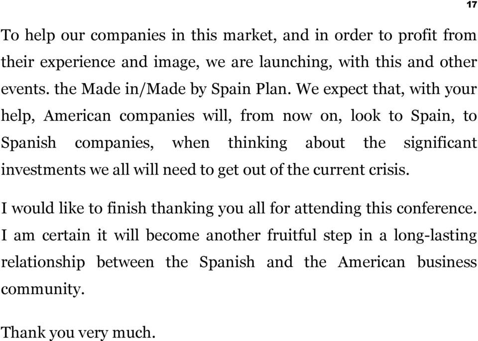 We expect that, with your help, American companies will, from now on, look to Spain, to Spanish companies, when thinking about the significant