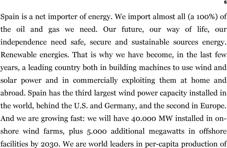 That is why we have become, in the last few years, a leading country both in building machines to use wind and solar power and in commercially exploiting them at home and abroad.